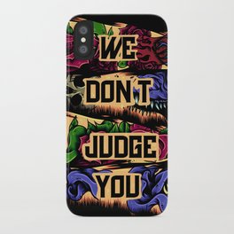 We Don't Judge You iPhone Case