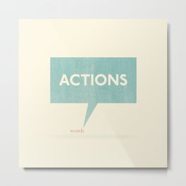 Actions Speak Louder Than Words Metal Print