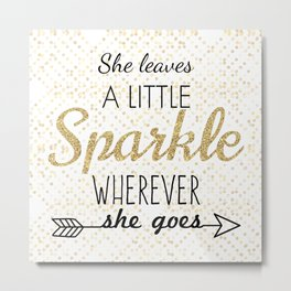 """""""She leaves a little sparkler wherever she goes"""" Inspirational Quote Metal Print"""