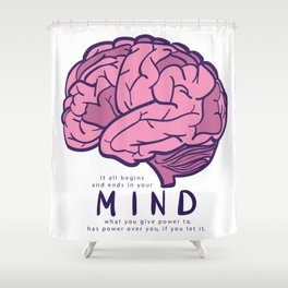 It all begins and ends in your mind. What you give power to has power over you, if you let it. Shower Curtain