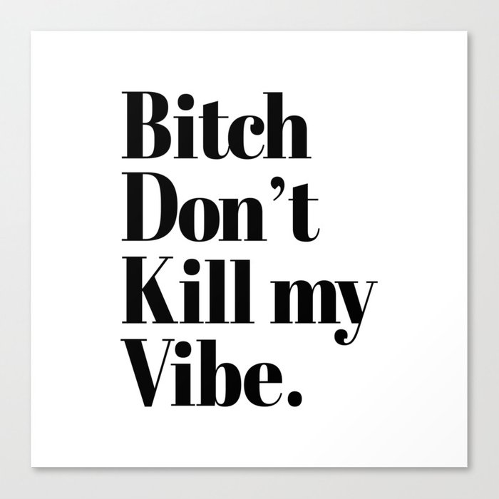 Bitch Dont Kill My Vibe Canvas Print