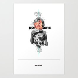 Not Sure About Anything Art Print