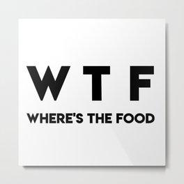 WTF Where's The Food Metal Print