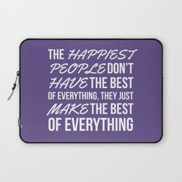 The Happiest People Don't Have the Best of Everything, They Just Make the Best of Everything UV Laptop Sleeve