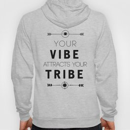 YOUR VIBE ATTRACTS YOUR TRIBE - wisdom quote Hoody