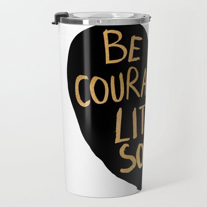 Be Courageous, Little Soul Travel Mug