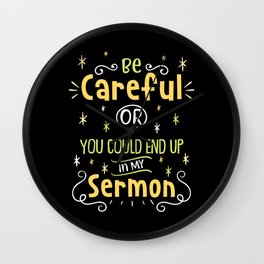 Be Careful Or You Could End Up in My Sermon For Pastor Wall Clock
