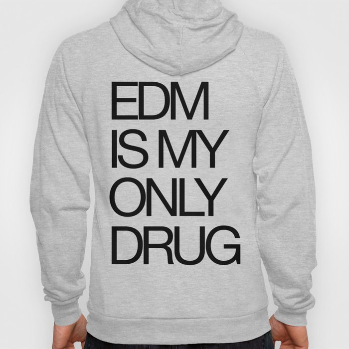 EDM is My Only Drug Hoody
