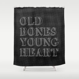 Old Bones Young Heart Shower Curtain