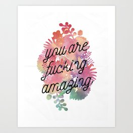 You Are Fucking Amazing Art Print