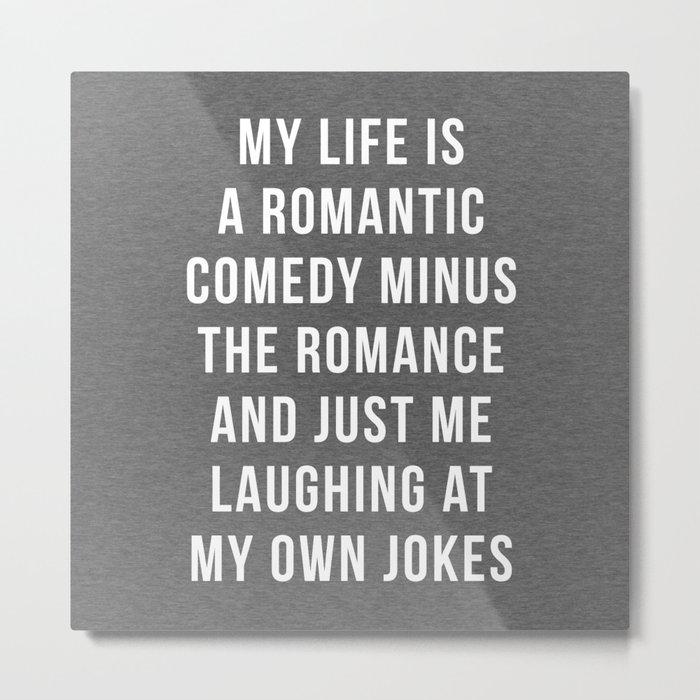 Romantic Comedy Funny Quote Metal Print