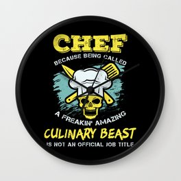 Chef because being called a freakin' amazing culinary beast is not an official job title Wall Clock