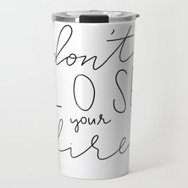 Don't Lose your Fire Travel Mug