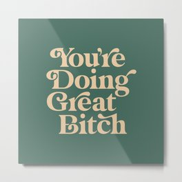 YOU'RE DOING GREAT BITCH vintage green cream Metal Print