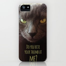 Do you bite your thumb at me? iPhone Case
