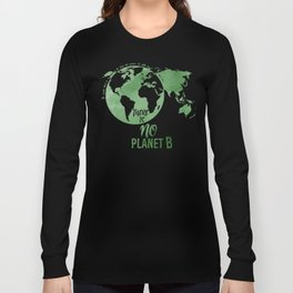 There Is No Planet B - Green Long Sleeve T-shirt