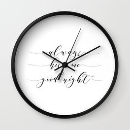 Love Quote Always kiss me goodnight Anniversary Gift For Him For Her Wall Quote Quote Print Art Wall Clock