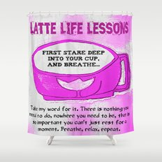 LATTE LIFE LESSONS ~ Breathe, Relax, Repeat.. Shower Curtain