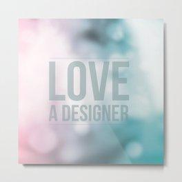 Love a Designer Metal Print