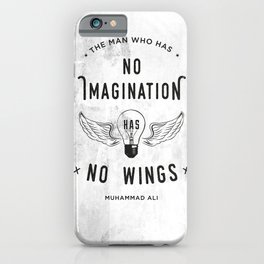 The Man Who Has No Imagination Has No Wings iPhone Case