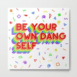 Be Your Own Dang Self Metal Print