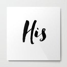 HIS // BLK Metal Print