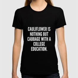 Cauliflower is nothing but cabbage with a college education T-shirt