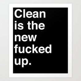 Clean is the new fucked up. Art Print