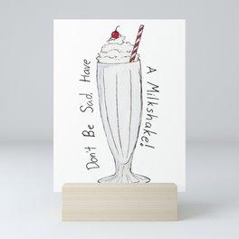 Don't Be Sad, Have A Milkshake Mini Art Print