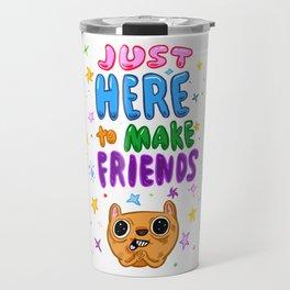 Just here to make friends Travel Mug