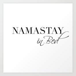 namastay in bed Art Print