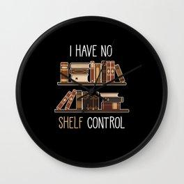 I Have No Shelf Control Wall Clock