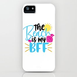 The beach is my BFF iPhone Case