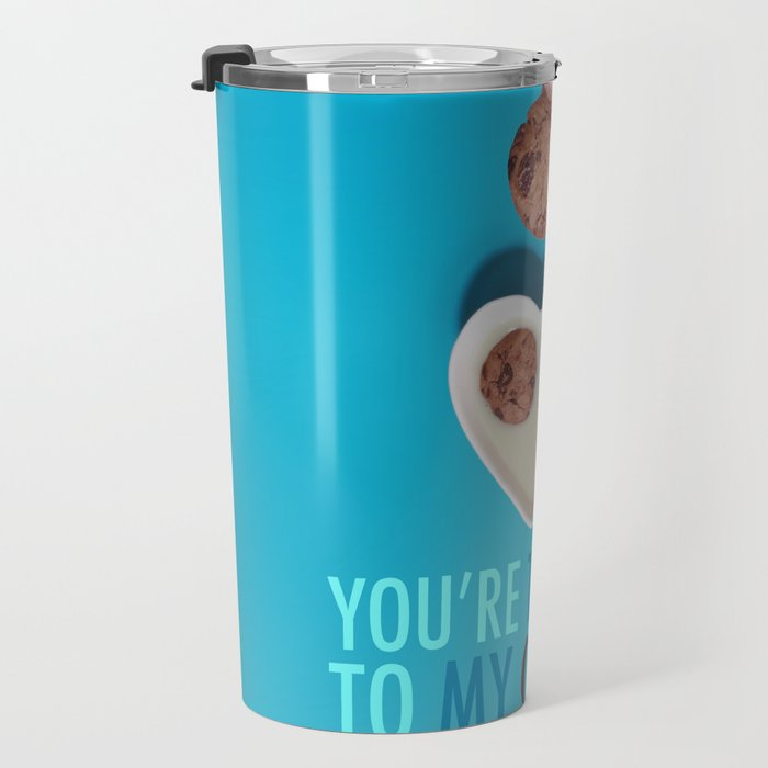 You're the Milk to My Cookies Travel Mug