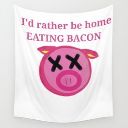 I'd rather be home eating BACON Wall Tapestry