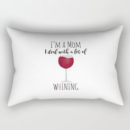I'm A Mom I Deal With A Lot Of Whining Rectangular Pillow