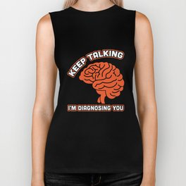 Keep Talking I'm Diagnosing You Psychology Humor T-Shirt Biker Tank