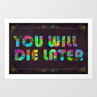 You Will Die Later Art Print