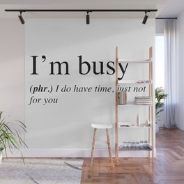 I'm busy, I do have time, just not for you. Wall Mural