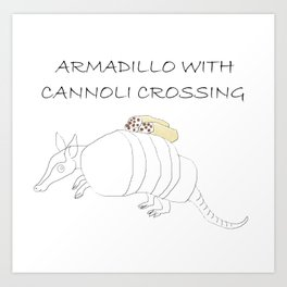 ARMADILLO WITH CANNOLI CROSSING Art Print
