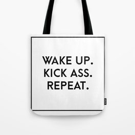 wake up. kick ass. repeat. Tote Bag