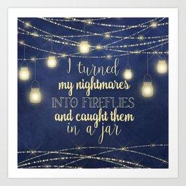 Nightmares Into Fireflies Art Print