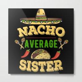 Nacho Average Sister Metal Print