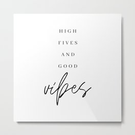 HIGH FIVES AND GOOD VIBES Quote Minimalist Black Typography Metal Print