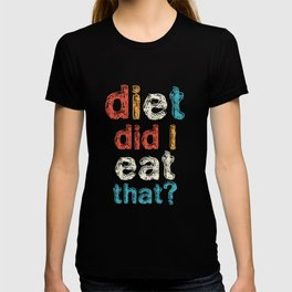 Diet Did I Eat That Funny Saying T-shirt