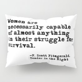 Women are necessarily capable of almost anything ― Fitzgerald quote Pillow Sham