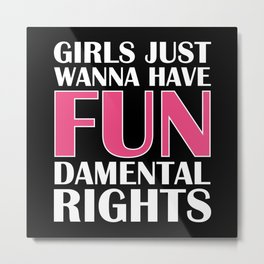 Girls Just Wanna Have Fun Metal Print