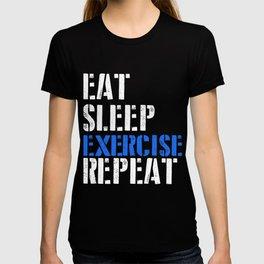 Eat. Sleep. Exercise. Repeat. T-shirt