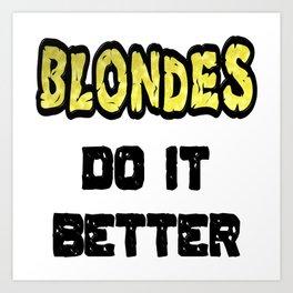 Blondes Do It Better Art Print