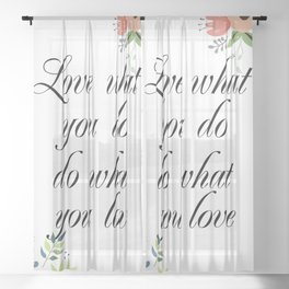 Love what you do do what you love Quote with flowers Sheer Curtain